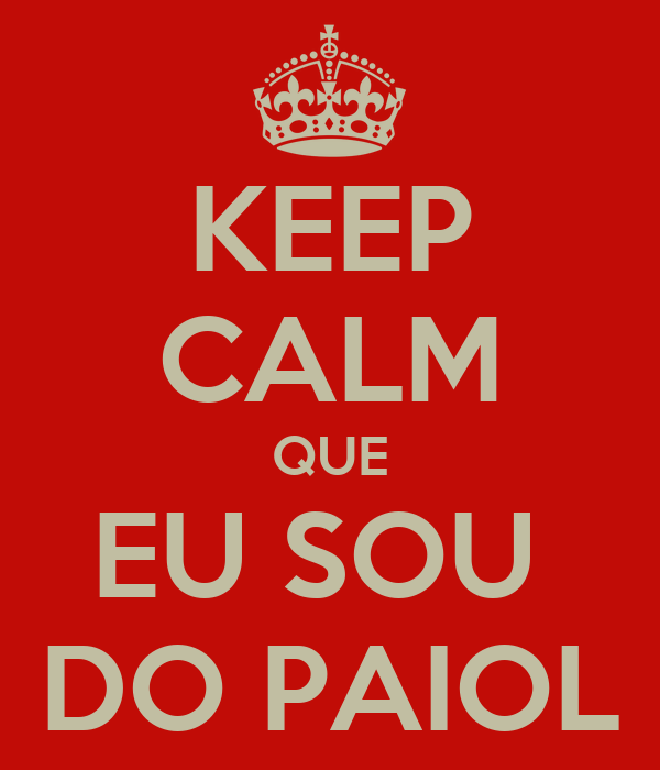 KEEP CALM QUE EU SOU  DO PAIOL
