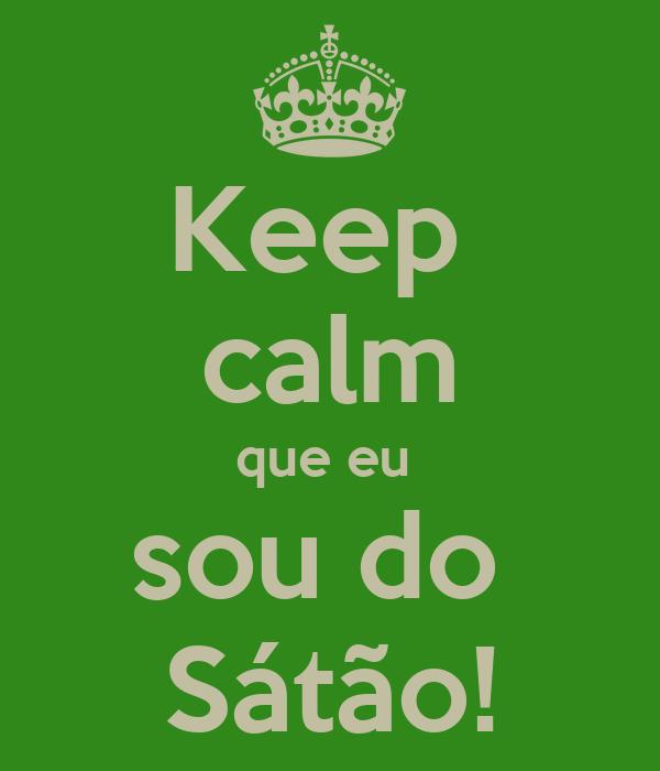 Keep  calm que eu  sou do  Sátão!
