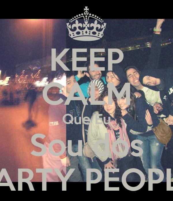 KEEP CALM Que Eu Sou dos PARTY PEOPLE
