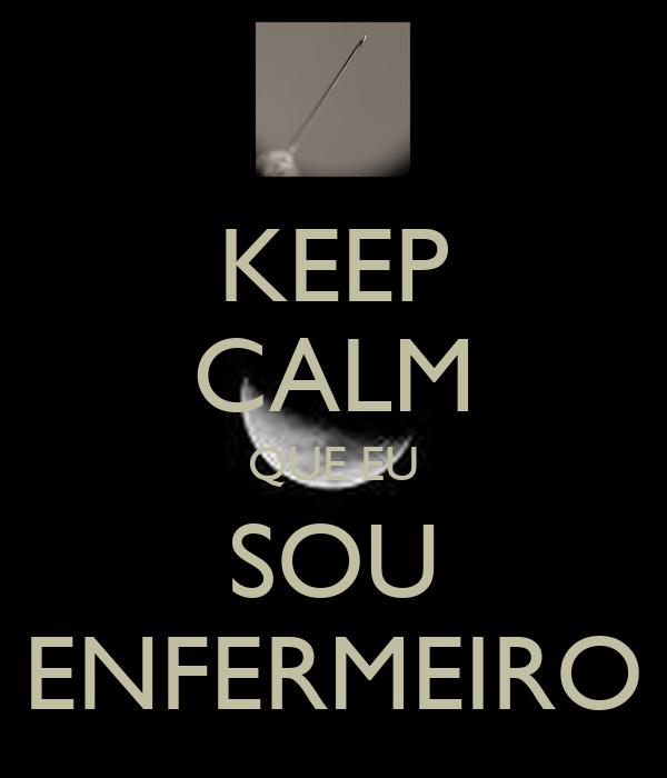 KEEP CALM QUE EU SOU ENFERMEIRO