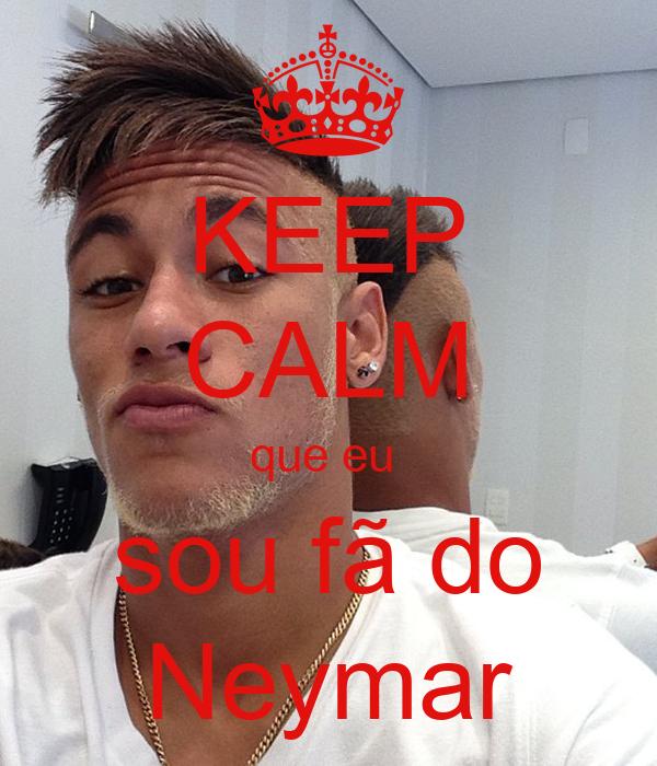 KEEP CALM que eu  sou fã do Neymar