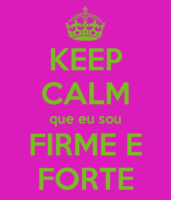 KEEP CALM que eu sou FIRME E FORTE
