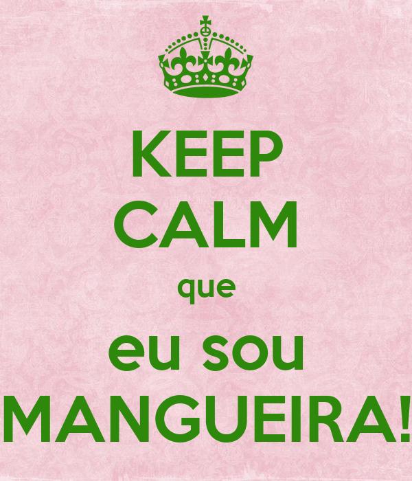 KEEP CALM que eu sou MANGUEIRA!