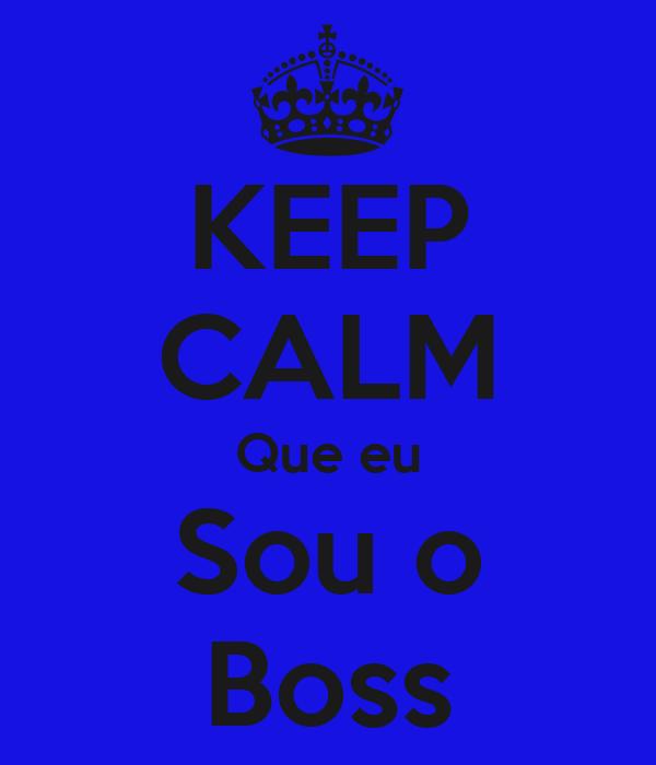 KEEP CALM Que eu Sou o Boss