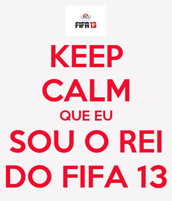 KEEP CALM QUE EU SOU O REI DO FIFA 13
