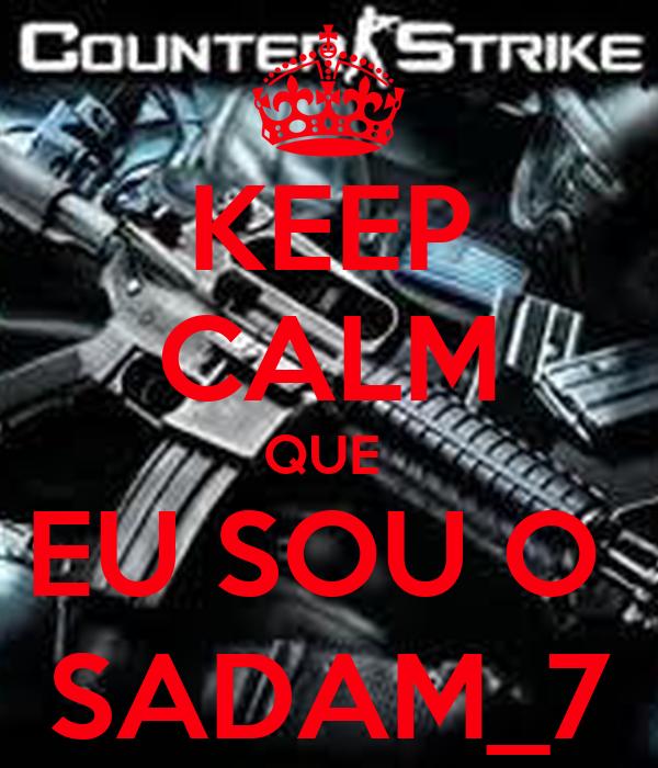 KEEP CALM QUE  EU SOU O  SADAM_7