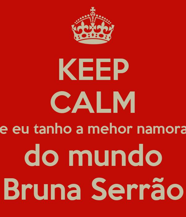 KEEP CALM que eu tanho a mehor namorada do mundo Bruna Serrão
