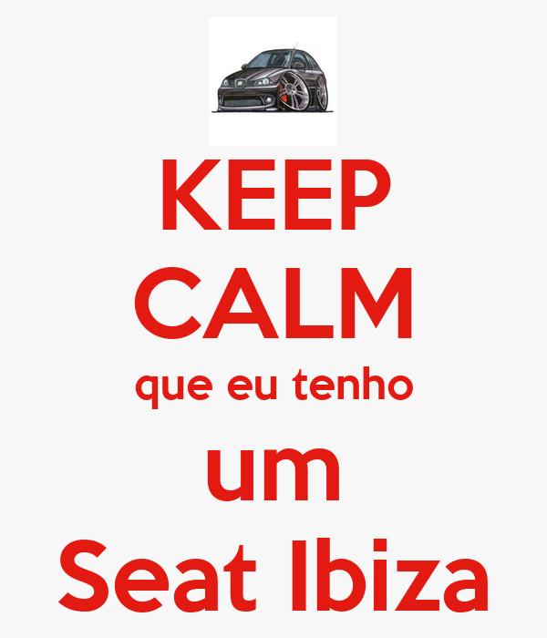 KEEP CALM que eu tenho um Seat Ibiza