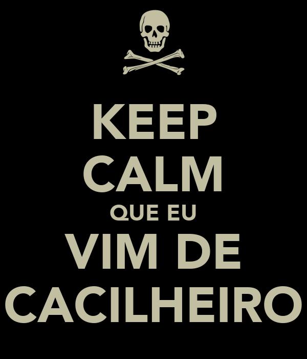 KEEP CALM QUE EU VIM DE CACILHEIRO
