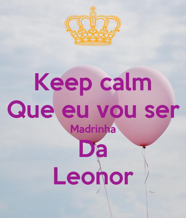 Keep calm Que eu vou ser Madrinha Da Leonor
