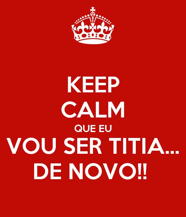 KEEP CALM QUE EU VOU SER TITIA... DE NOVO!!