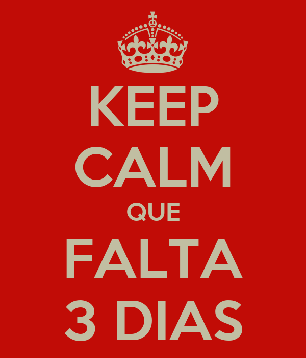 KEEP CALM QUE FALTA 3 DIAS