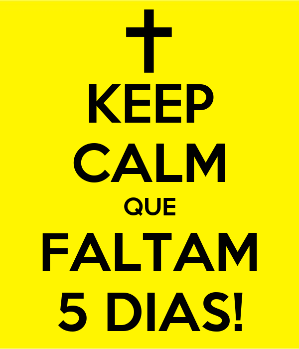 KEEP CALM QUE FALTAM 5 DIAS!
