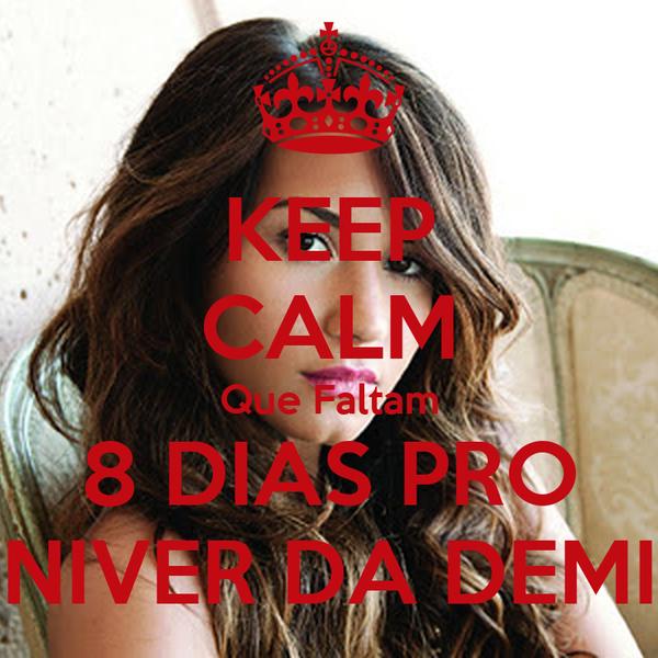 KEEP CALM Que Faltam 8 DIAS PRO NIVER DA DEMI
