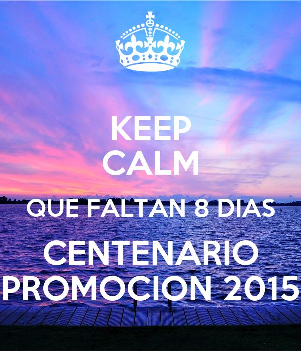 KEEP CALM QUE FALTAN 8 DIAS CENTENARIO PROMOCION 2015
