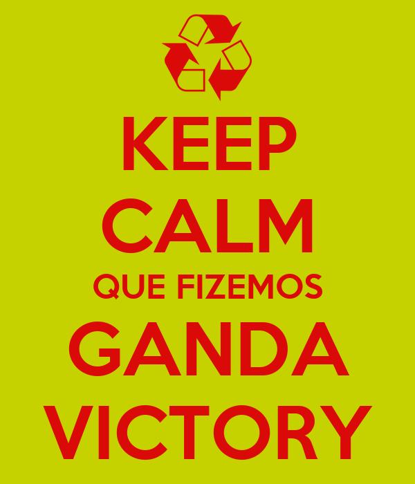 KEEP CALM QUE FIZEMOS GANDA VICTORY