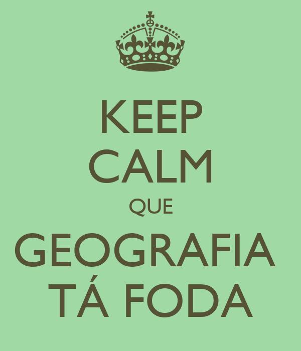 KEEP CALM QUE GEOGRAFIA  TÁ FODA