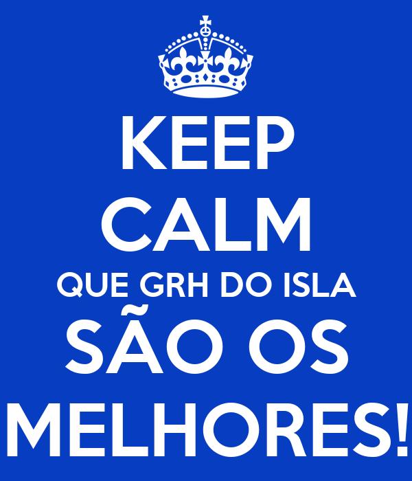 KEEP CALM QUE GRH DO ISLA SÃO OS MELHORES!