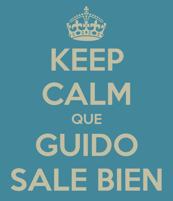 KEEP CALM QUE GUIDO SALE BIEN