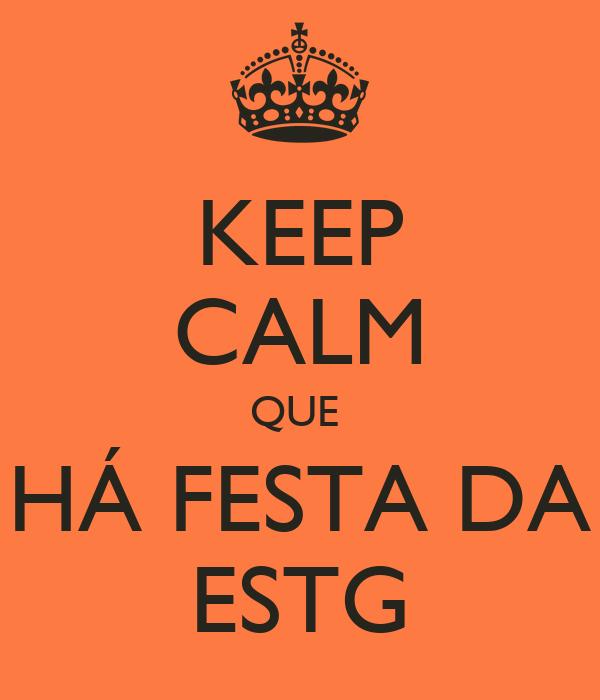 KEEP CALM QUE  HÁ FESTA DA ESTG