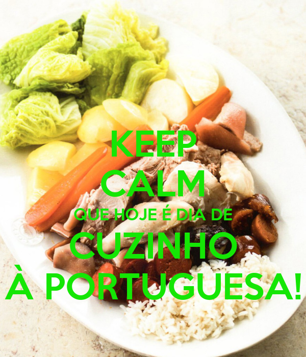KEEP CALM QUE HOJE É DIA DE CUZINHO À PORTUGUESA!