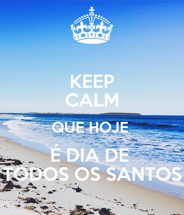 KEEP CALM QUE HOJE  É DIA DE  TODOS OS SANTOS