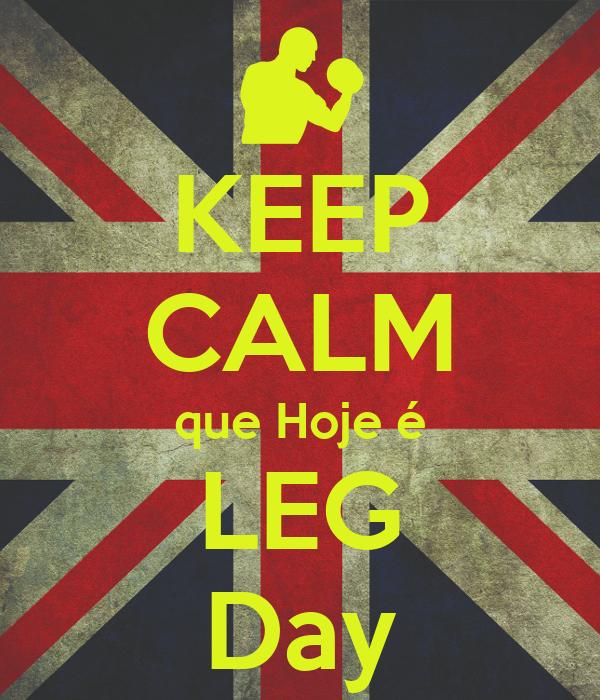 KEEP CALM que Hoje é LEG Day