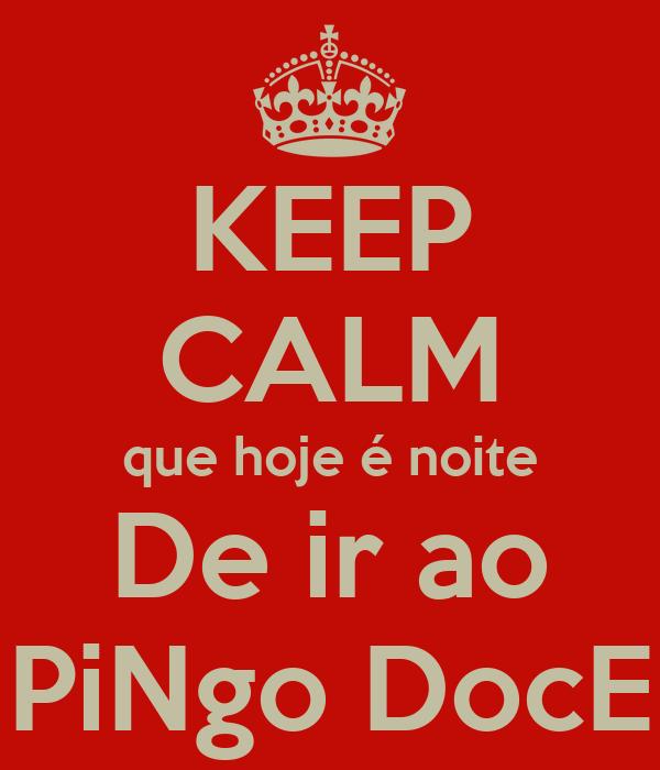KEEP CALM que hoje é noite De ir ao PiNgo DocE