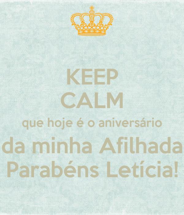 KEEP CALM que hoje é o aniversário da minha Afilhada Parabéns Letícia!