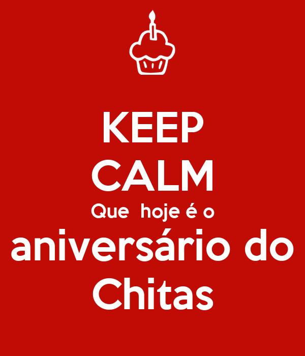 KEEP CALM Que  hoje é o aniversário do Chitas