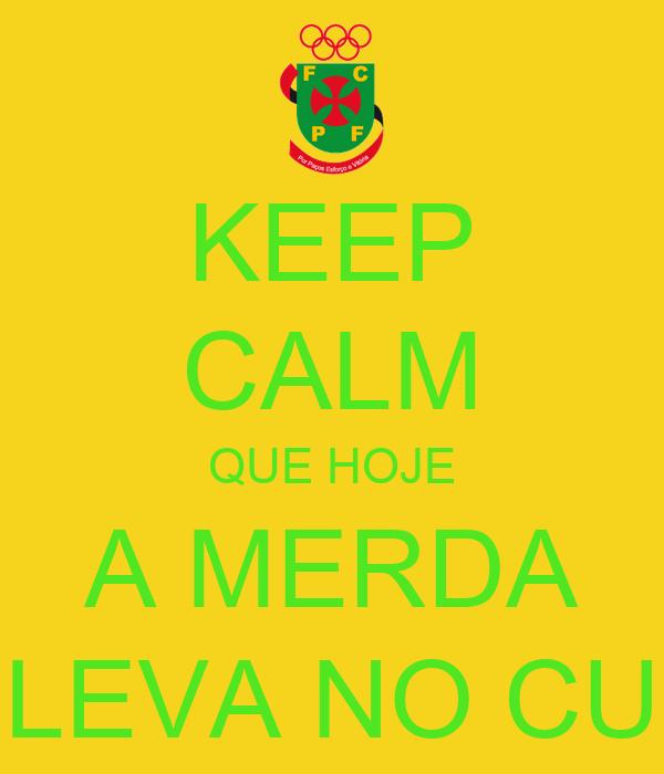 KEEP CALM QUE HOJE A MERDA LEVA NO CU