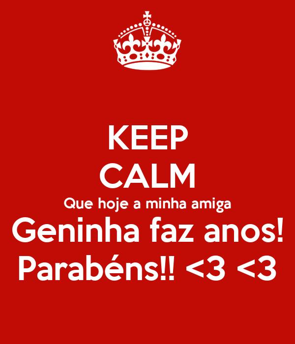 KEEP CALM Que hoje a minha amiga Geninha faz anos! Parabéns!! <3 <3