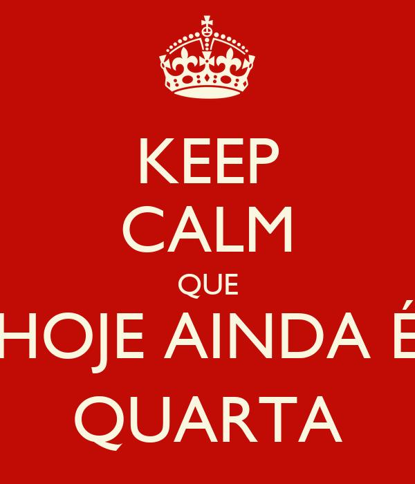 KEEP CALM QUE HOJE AINDA É QUARTA