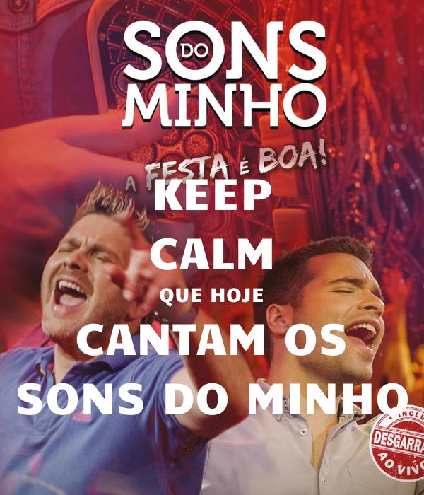 KEEP CALM QUE HOJE CANTAM OS SONS DO MINHO