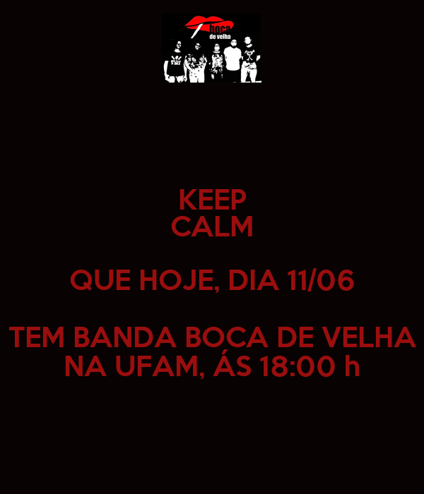 KEEP CALM QUE HOJE, DIA 11/06 TEM BANDA BOCA DE VELHA NA UFAM, ÁS 18:00 h