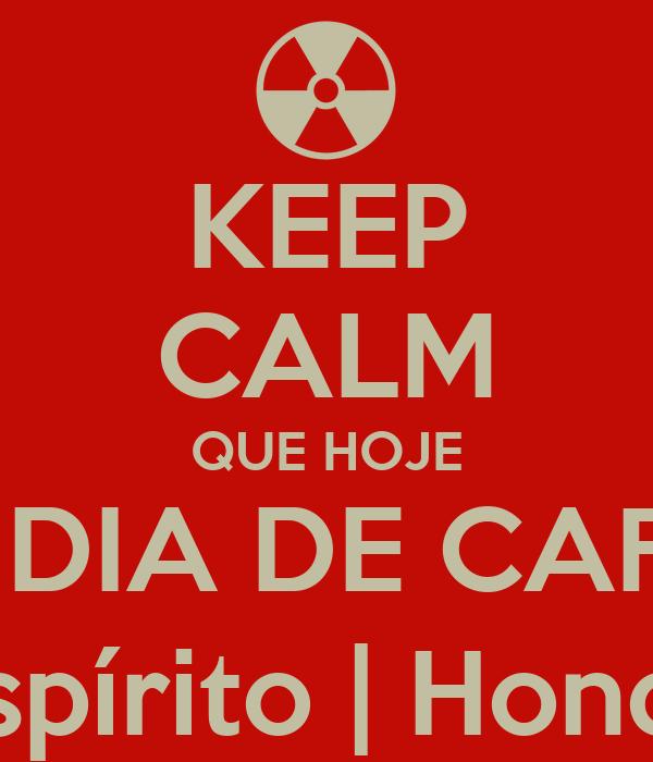 KEEP CALM QUE HOJE É DIA DE CAFÉ espírito | Honda