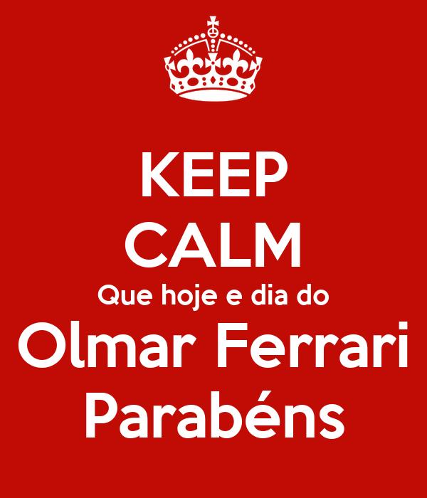 KEEP CALM Que hoje e dia do Olmar Ferrari Parabéns