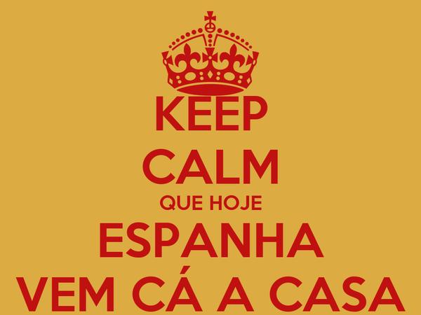 KEEP CALM QUE HOJE ESPANHA VEM CÁ A CASA