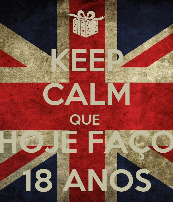 KEEP CALM QUE  HOJE FAÇO 18 ANOS