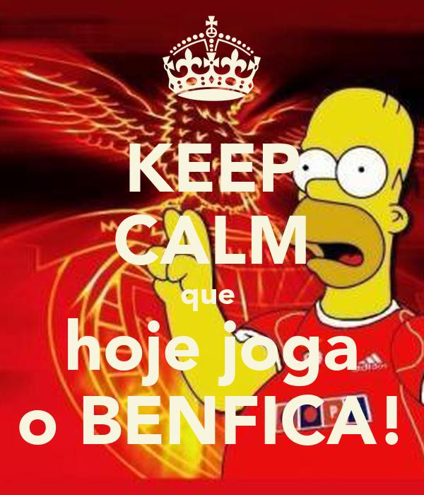 KEEP CALM que  hoje joga o BENFICA!