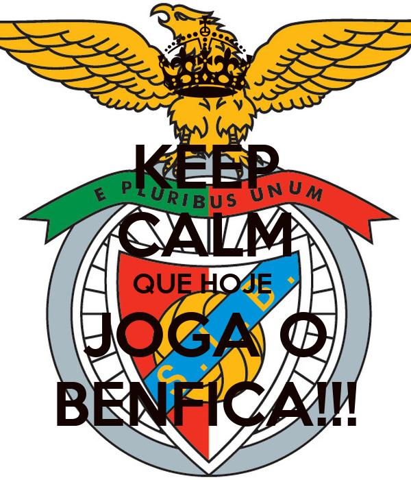 KEEP CALM QUE HOJE  JOGA O BENFICA!!!