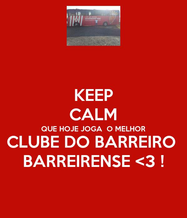 KEEP CALM QUE HOJE JOGA  O MELHOR CLUBE DO BARREIRO  BARREIRENSE <3 !