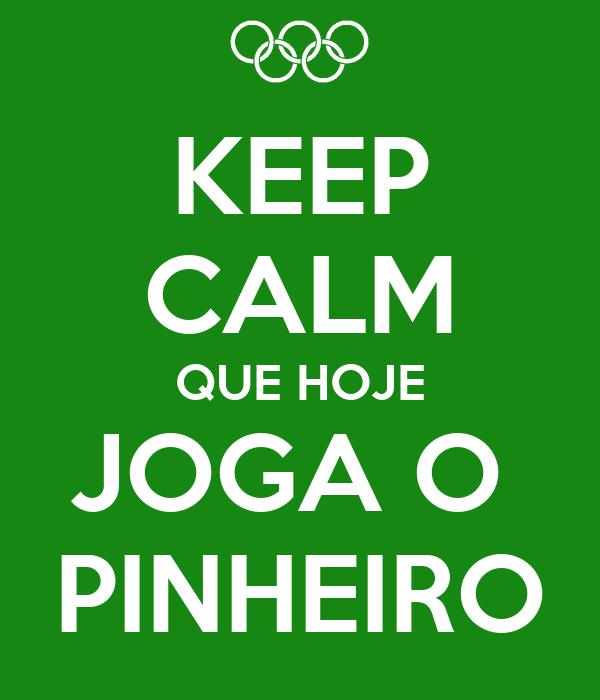 KEEP CALM QUE HOJE JOGA O  PINHEIRO