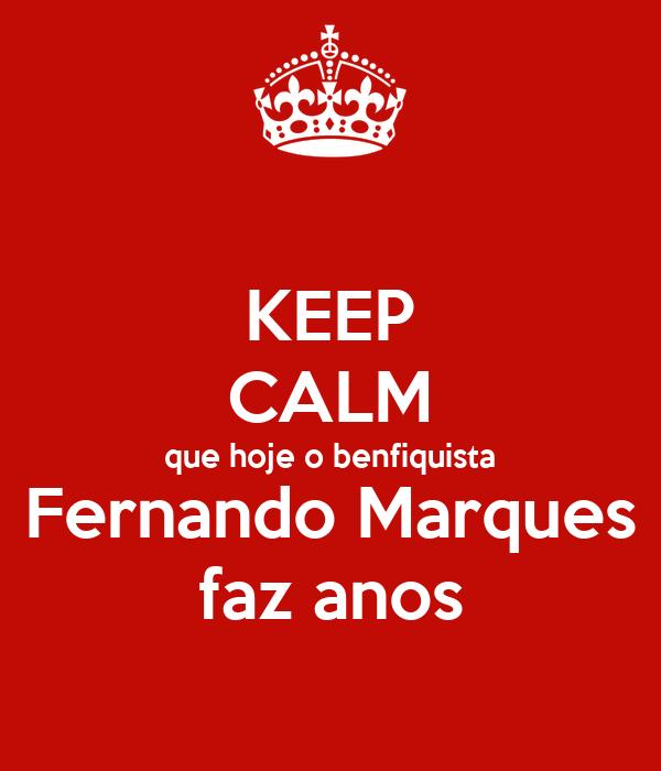 KEEP CALM que hoje o benfiquista Fernando Marques faz anos