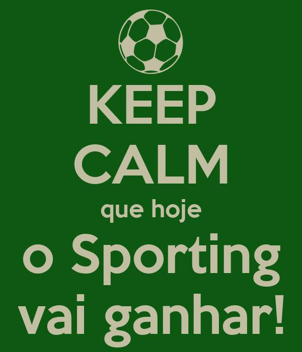 KEEP CALM que hoje o Sporting vai ganhar!