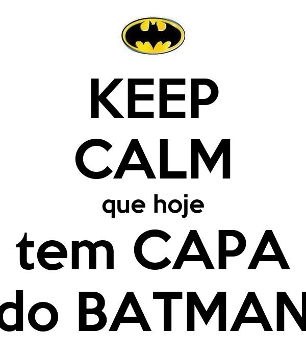 KEEP CALM que hoje tem CAPA do BATMAN