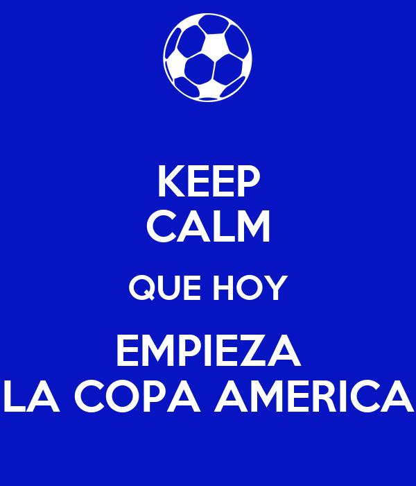 KEEP CALM QUE HOY EMPIEZA LA COPA AMERICA
