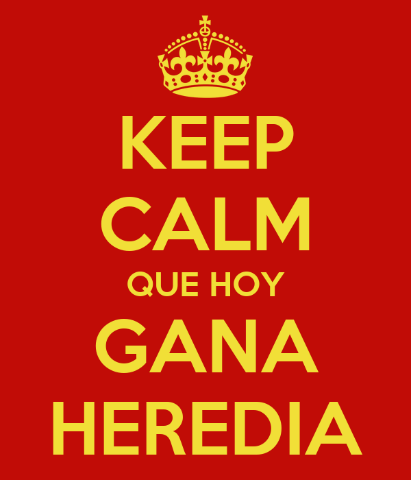 KEEP CALM QUE HOY GANA HEREDIA