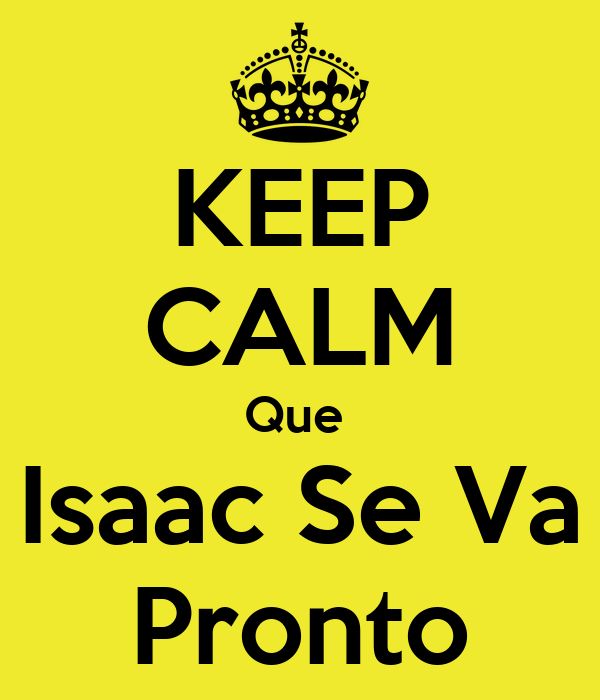 KEEP CALM Que  Isaac Se Va Pronto