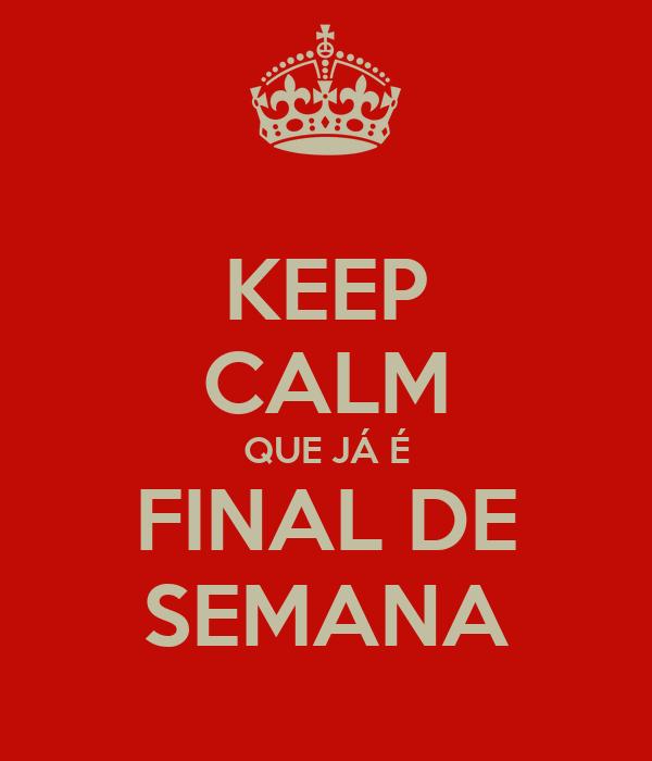 KEEP CALM QUE JÁ É FINAL DE SEMANA